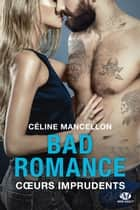 Coeurs imprudents - Bad Romance, T3 ebook by Céline Mancellon