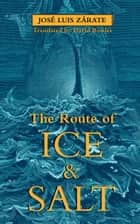 The Route of Ice and Salt ebook by José Luis Zárate