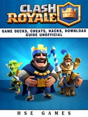 Clash Royale Game Decks, Cheats, Hacks, Download Guide