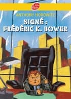 Signé: Frederik k Bower ebook by Anthony Horowitz, Dominique Mourocq, Patrice Killoffer,...