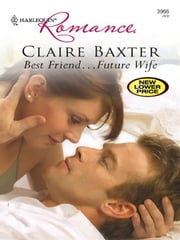 Best Friend...Future Wife ebook by Claire Baxter