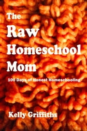 The Raw Homeschool Mom ebook by Kelly Griffiths