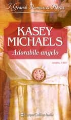 Adorabile angelo - I Grandi Romanzi Storici eBook by Kasey Michaels