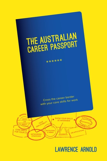 The australian career passport ebook by lawrence arnold the australian career passport cross the career border with your core skills for work ebook malvernweather Images