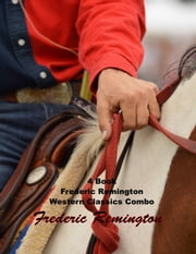 4 Book Frederic Remington Western Classics Combo ebook by Frederic Remington
