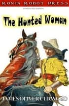 The Hunted Woman ebook by James Oliver Curwood