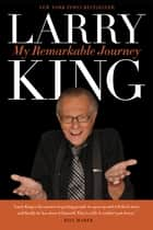 My Remarkable Journey ebook by Larry King