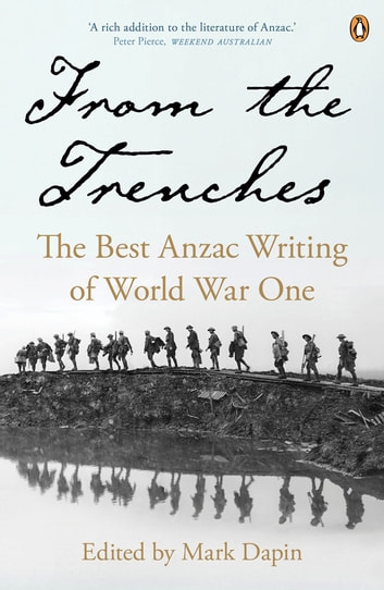 From the Trenches - The Best ANZAC Writing of World War One ebook by Mark Dapin