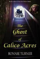 The Ghost of Calico Acres ebook by Bonnie Turner