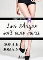 Felicity Atcock, Tome 4 - Les anges sont sans merci ebook by Sophie Jomain