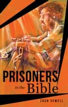 Prisoners in the Bible ebook by Zach Sewell