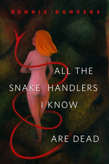 All the Snake Handlers I Know Are Dead - A Tor.Com Original ebook by Dennis Danvers