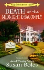 Death at the Midnight Dragonfly - Lily Gayle Lambert Mystery, #3 ebook by Susan Boles