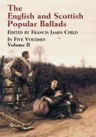 The English and Scottish Popular Ballads, Vol. 2 ebook by Francis James Child