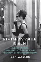 Fifth Avenue, 5 A.M. ebook by Audrey Hepburn, Breakfast at Tiffany's, and The Dawn of the Modern Woman