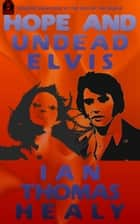 Hope and Undead Elvis ebook by Ian Thomas Healy