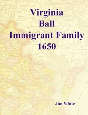 Virginia Ball : Immigrant Family 1650 ebook by Jim White