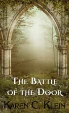 Battle of the Door ebook by Karen C. Klein