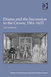 Drama and the Succession to the Crown, 1561–1633 ebook by Professor Lisa Hopkins,Dr Helen Ostovich