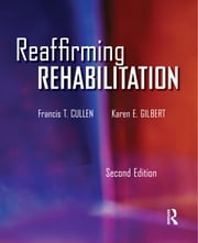 Reaffirming Rehabilitation ebook by Francis T. Cullen,Karen E. Gilbert