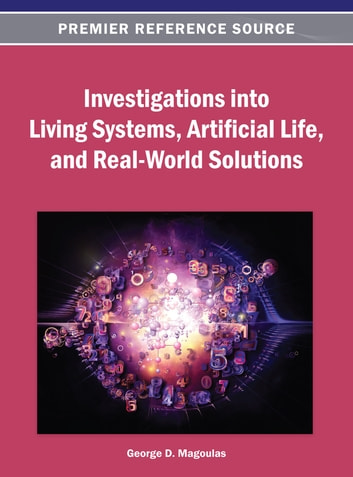 Investigations into Living Systems, Artificial Life, and Real-World Solutions ebook by