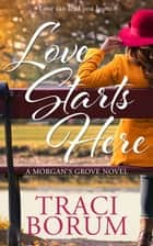 Love Starts Here ebook by Traci Borum