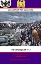 The Campaign of 1812 ebook by General Carl Philipp Gottfried von Clausewitz,Francis Egerton, 1st Earl of Ellesmere