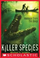 Killer Species #1: Menace From the Deep ebook by Michael P. Spradlin