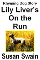Lily Liver's On the Run ebook by Susan Swain