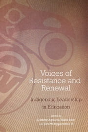 Voices of Resistance and Renewal - Indigenous Leadership in Education ebook by Dorothy Aguilera–Black Bear,John W. Tippeconnic III, Ph.D