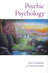 Psychic Psychology - Energy Skills for Life and Relationships ebook by John Friedlander,Gloria Hemsher
