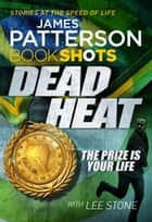 Dead Heat - BookShots eBook by James Patterson