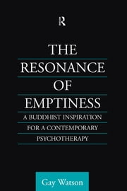 The Resonance of Emptiness - A Buddhist Inspiration for Contemporary Psychotherapy ebook by Gay Watson