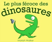 Le plus féroce des dinosaures ebook by Mariah Walker