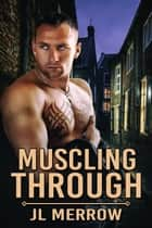 Muscling Through ebook by JL Merrow