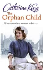The Orphan Child ebook by Catherine King