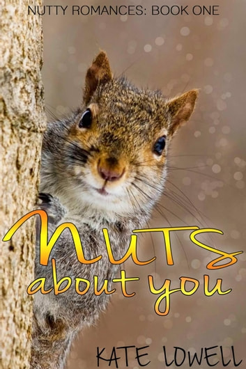 Nuts About You - Nutty Romances, #1 ebook by Kate Lowell