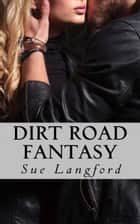 Dirt Road Fantasy ebook by Sue Langford