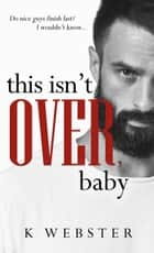 This Isn't Over, Baby ebook by K Webster