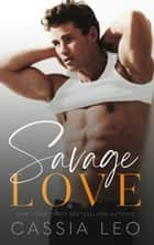 Savage Love - A Stand-Alone Romance ebook by Cassia Leo