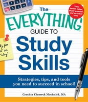 The Everything Guide to Study Skills: Strategies, tips, and tools you need to succeed in school! ebook by Muchnick, Cynthia C.