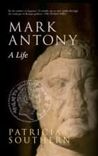 Mark Antony - A Life ebook by Patricia Southern