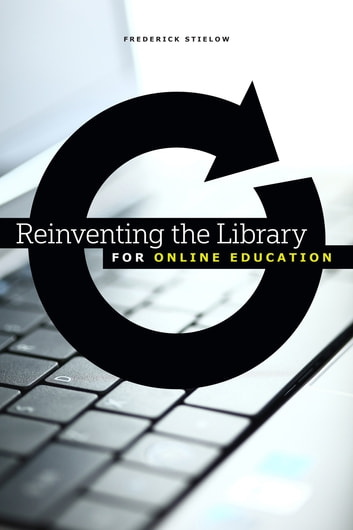 Reinventing the Library for Online Education ebook by Frederick Stielow