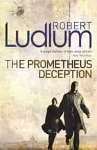 The Prometheus Deception ebook by Robert Ludlum