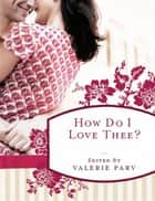 How Do I Love Thee? - Stories to stir the heart ebook by Valerie Parv