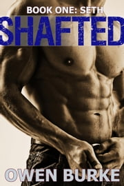 Shafted: Book 1 - Seth ebook by Owen Burke