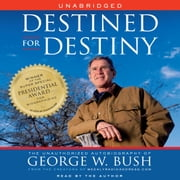 Destined for Destiny - The Unauthorized Autobiography of George W. Bush audiobook by Scott Dikkers, Peter Hilleren