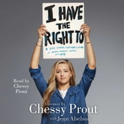 I Have the Right To - A High School Survivor's Story of Sexual Assault, Justice, and Hope audiobook by Chessy Prout, Jenn Abelson