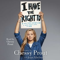 I Have the Right To - A High School Survivor's Story of Sexual Assault, Justice, and Hope audiobook by Chessy Prout, Chessy Prout, Jenn Abelson