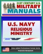 21st Century U.S. Military Manuals: U.S. Marine Corps (USMC) Religious Ministry in the U.S. Navy, Navy Warfare Publication (NWP) 1-05 ebook by Progressive Management